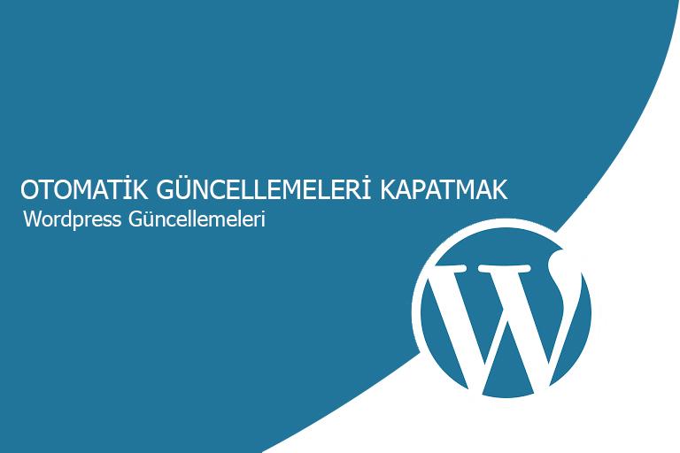 Wordpress Otomatik Güncellemeleri Kapatmak